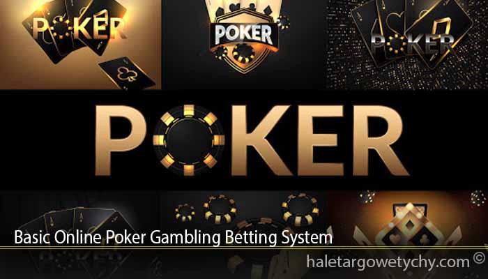 Basic Online Poker Gambling Betting System