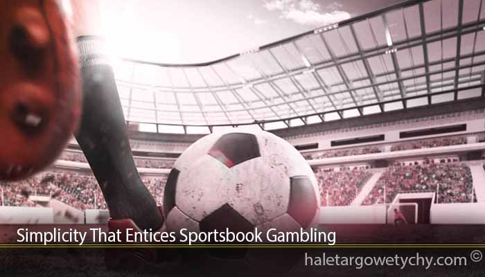 Simplicity That Entices Sportsbook Gambling