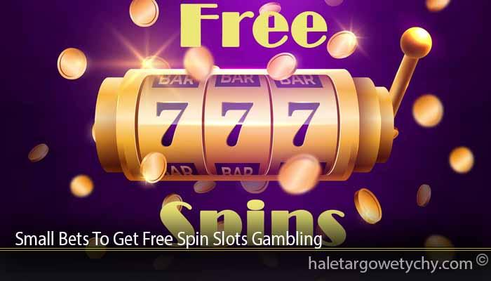 Small Bets To Get Free Spin Slots Gambling